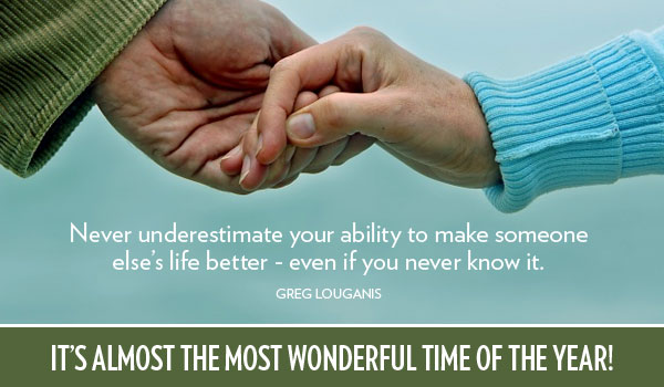 Never underestimate your ability to make someone else's life better - even if you never know it. Greg Louganis