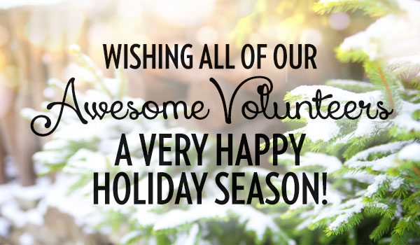 Wishing All of Our AwesomeVolunteers a Very Happy  Holiday Season!